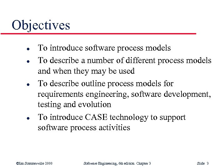 Objectives l l To introduce software process models To describe a number of different