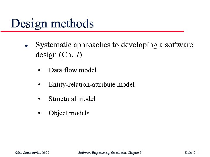 Design methods l Systematic approaches to developing a software design (Ch. 7) • Data-flow