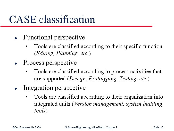 CASE classification l Functional perspective • l Process perspective • l Tools are classified