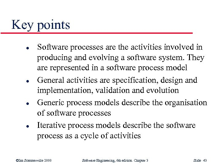 Key points l l Software processes are the activities involved in producing and evolving