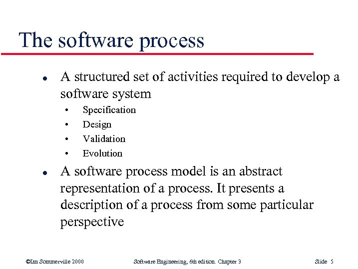 The software process l A structured set of activities required to develop a software