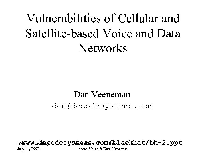 Vulnerabilities of Cellular and Satellite-based Voice and Data Networks Dan Veeneman dan@decodesystems. com www.