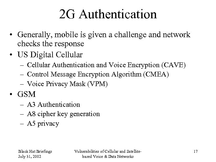 2 G Authentication • Generally, mobile is given a challenge and network checks the