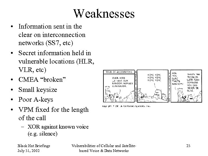 Weaknesses • Information sent in the clear on interconnection networks (SS 7, etc) •