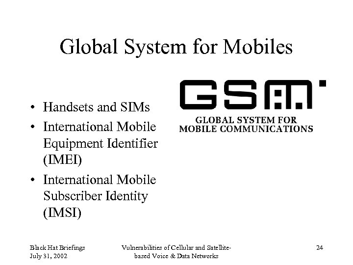Global System for Mobiles • Handsets and SIMs • International Mobile Equipment Identifier (IMEI)
