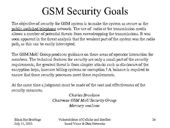 GSM Security Goals The objective of security for GSM system is to make the