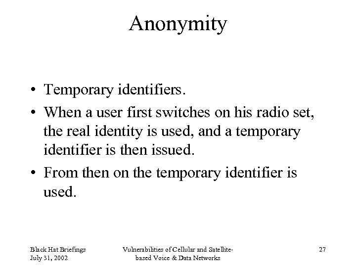 Anonymity • Temporary identifiers. • When a user first switches on his radio set,