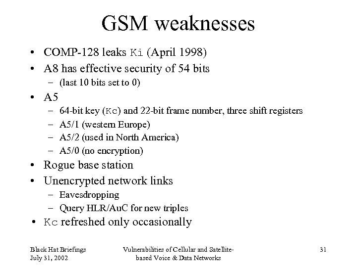 GSM weaknesses • COMP-128 leaks Ki (April 1998) • A 8 has effective security