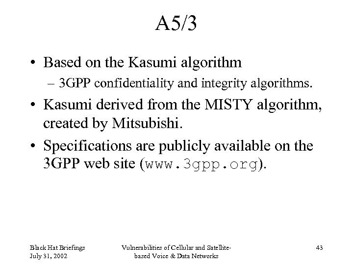 A 5/3 • Based on the Kasumi algorithm – 3 GPP confidentiality and integrity