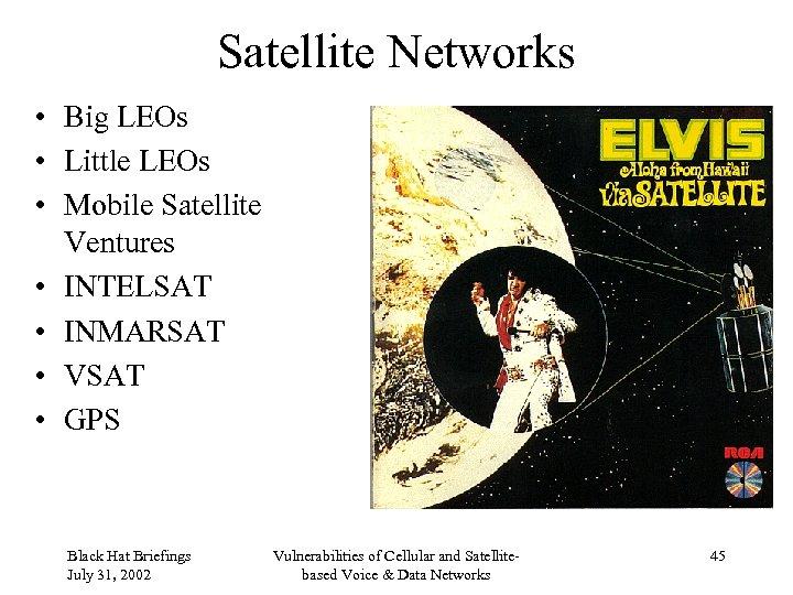 Satellite Networks • Big LEOs • Little LEOs • Mobile Satellite Ventures • INTELSAT
