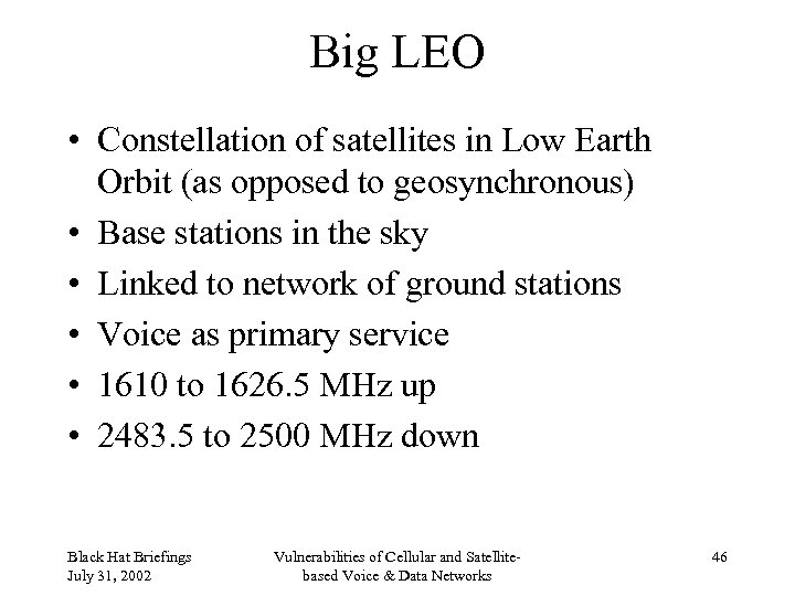 Big LEO • Constellation of satellites in Low Earth Orbit (as opposed to geosynchronous)