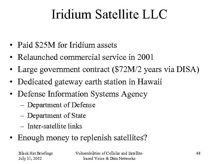 Iridium Satellite LLC • • • Paid $25 M for Iridium assets Relaunched commercial