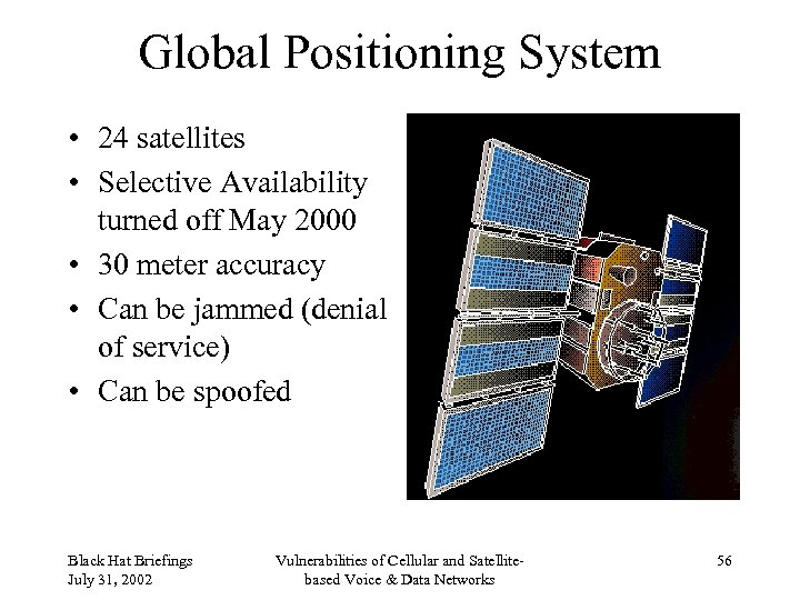 Global Positioning System • 24 satellites • Selective Availability turned off May 2000 •
