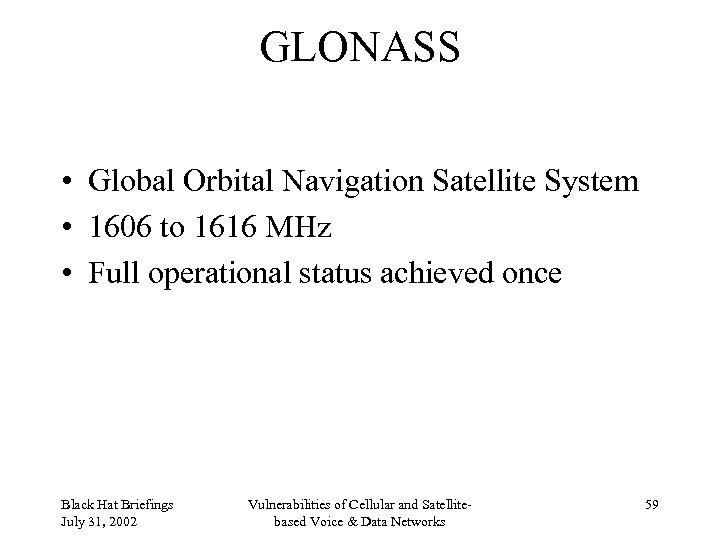 GLONASS • Global Orbital Navigation Satellite System • 1606 to 1616 MHz • Full