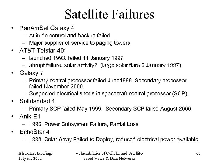 Satellite Failures • Pan. Am. Sat Galaxy 4 – Attitude control and backup failed