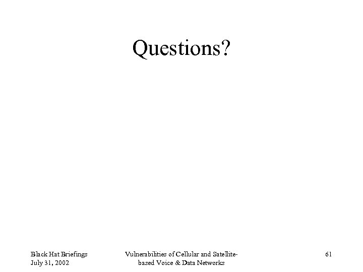 Questions? Black Hat Briefings July 31, 2002 Vulnerabilities of Cellular and Satellitebased Voice &