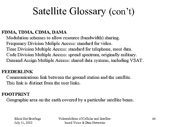 Satellite Glossary (con't) FDMA, TDMA, CDMA, DAMA Modulation schemes to allow resource (bandwidth) sharing.