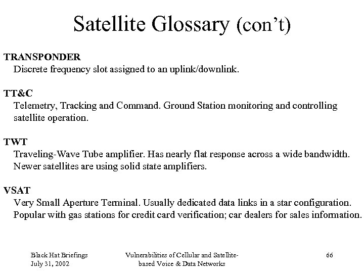 Satellite Glossary (con't) TRANSPONDER Discrete frequency slot assigned to an uplink/downlink. TT&C Telemetry, Tracking