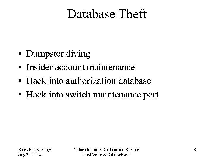 Database Theft • • Dumpster diving Insider account maintenance Hack into authorization database Hack
