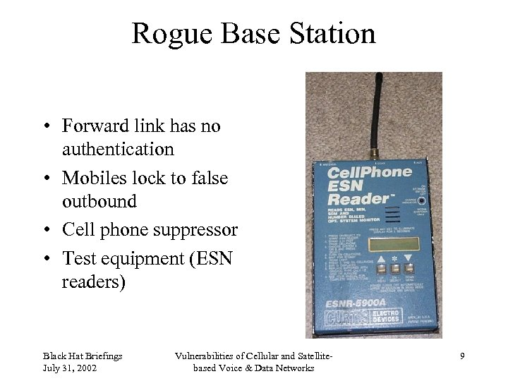 Rogue Base Station • Forward link has no authentication • Mobiles lock to false
