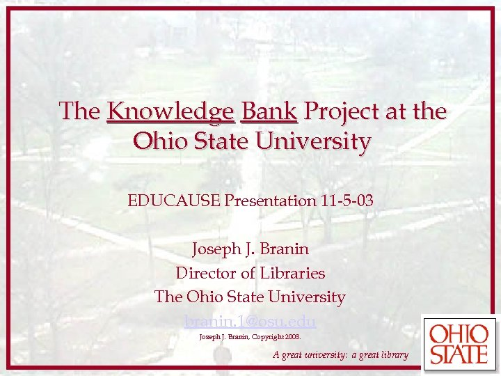 The Knowledge Bank Project at the Ohio State University EDUCAUSE Presentation 11 -5 -03