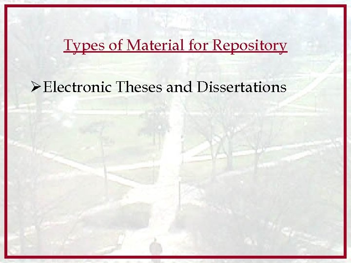 Types of Material for Repository Ø Electronic Theses and Dissertations