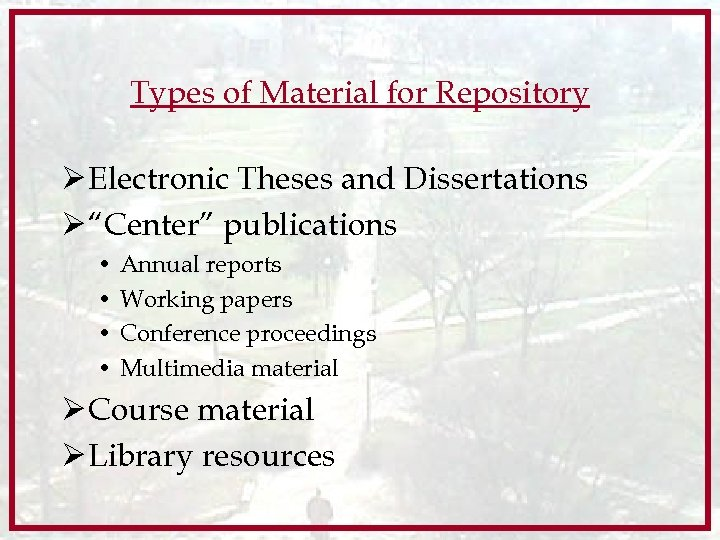 """Types of Material for Repository Ø Electronic Theses and Dissertations Ø """"Center"""" publications •"""