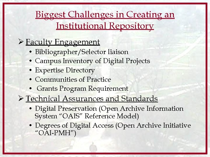 Biggest Challenges in Creating an Institutional Repository Ø Faculty Engagement • • • Bibliographer/Selector