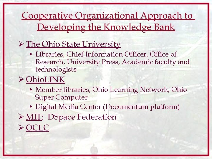 Cooperative Organizational Approach to Developing the Knowledge Bank Ø The Ohio State University •