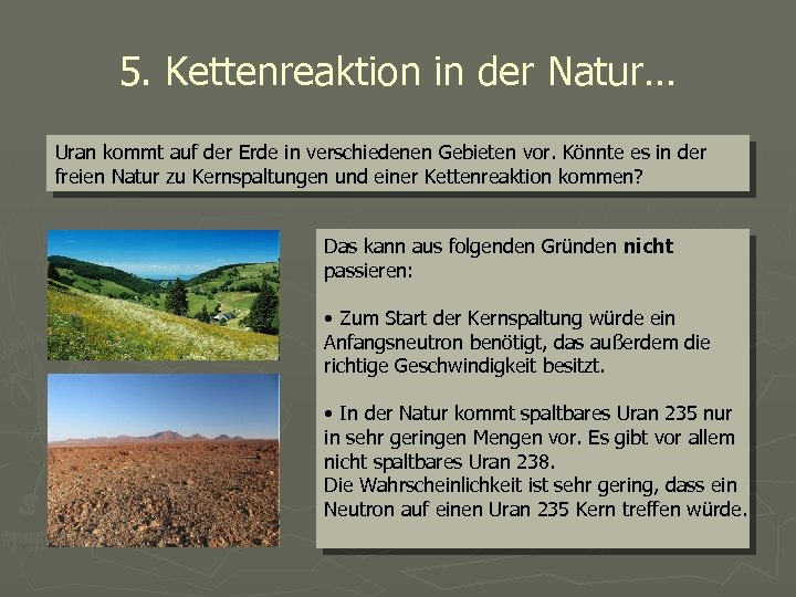 5. Kettenreaktion in der Natur… Uran kommt auf der Erde in verschiedenen Gebieten vor.
