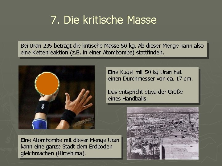7. Die kritische Masse Bei Uran 235 beträgt die kritische Masse 50 kg. Ab