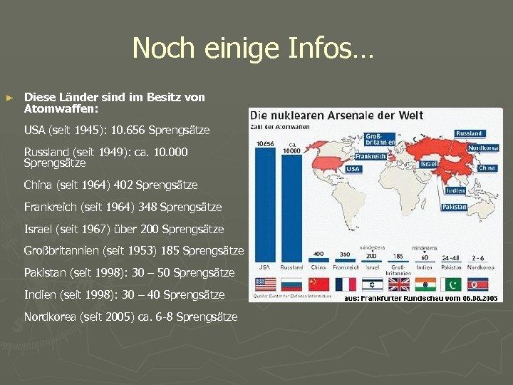 Noch einige Infos… ► Diese Länder sind im Besitz von Atomwaffen: USA (seit 1945):