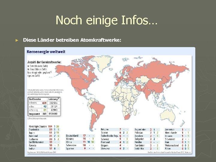 Noch einige Infos… ► Diese Länder betreiben Atomkraftwerke:
