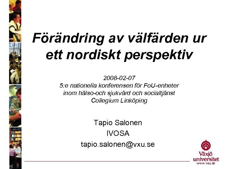 Förändring av välfärden ur ett nordiskt perspektiv 2008 -02 -07 5: e nationella konferensen