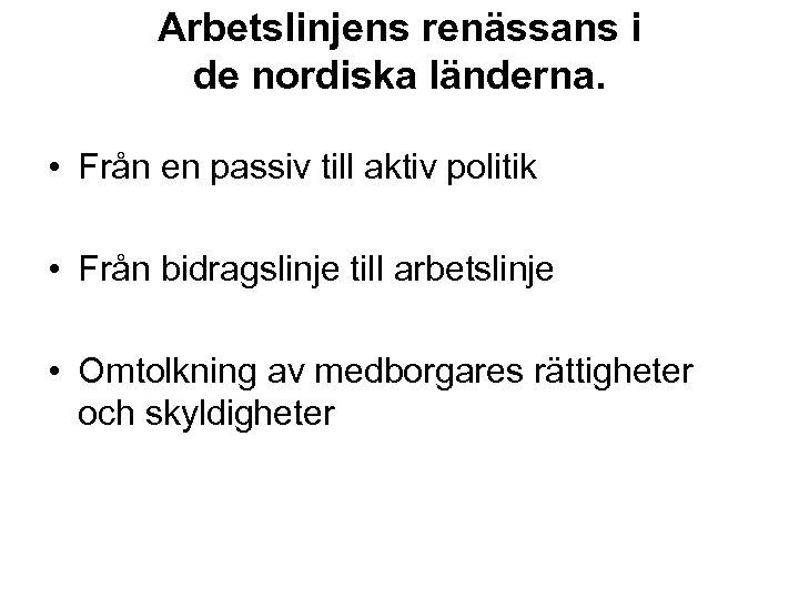 Arbetslinjens renässans i de nordiska länderna. • Från en passiv till aktiv politik •