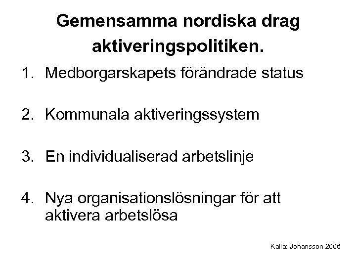 Gemensamma nordiska drag aktiveringspolitiken. 1. Medborgarskapets förändrade status 2. Kommunala aktiveringssystem 3. En individualiserad