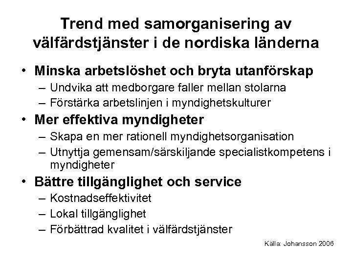 Trend med samorganisering av välfärdstjänster i de nordiska länderna • Minska arbetslöshet och bryta