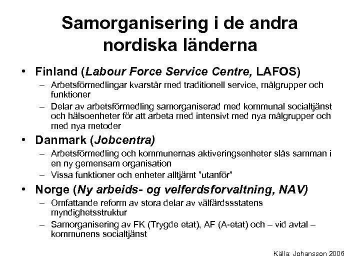 Samorganisering i de andra nordiska länderna • Finland (Labour Force Service Centre, LAFOS) –