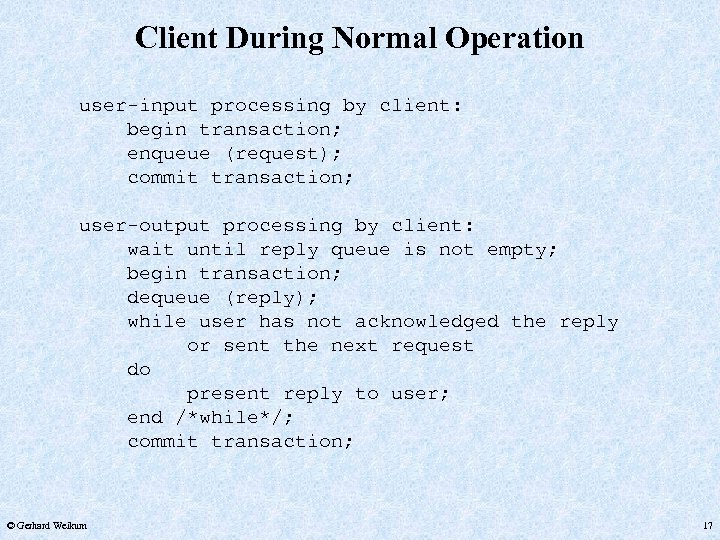 Client During Normal Operation user-input processing by client: begin transaction; enqueue (request); commit transaction;