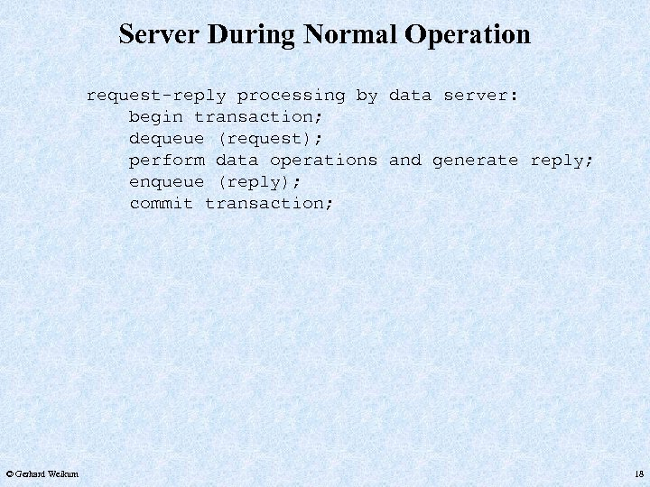 Server During Normal Operation request-reply processing by data server: begin transaction; dequeue (request); perform