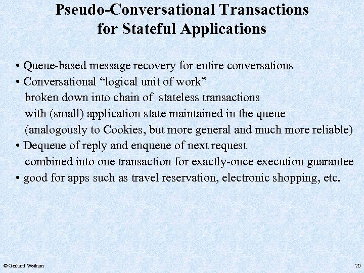 Pseudo-Conversational Transactions for Stateful Applications • Queue-based message recovery for entire conversations • Conversational