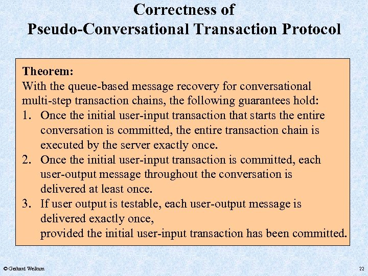 Correctness of Pseudo-Conversational Transaction Protocol Theorem: With the queue-based message recovery for conversational multi-step