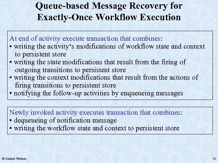 Queue-based Message Recovery for Exactly-Once Workflow Execution At end of activity execute transaction that