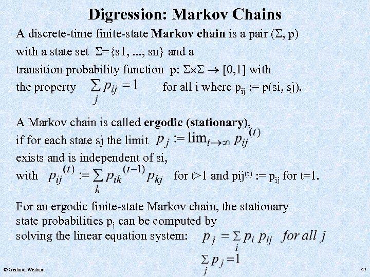 Digression: Markov Chains A discrete-time finite-state Markov chain is a pair ( , p)