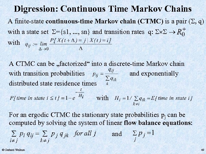 Digression: Continuous Time Markov Chains A finite-state continuous-time Markov chain (CTMC) is a pair