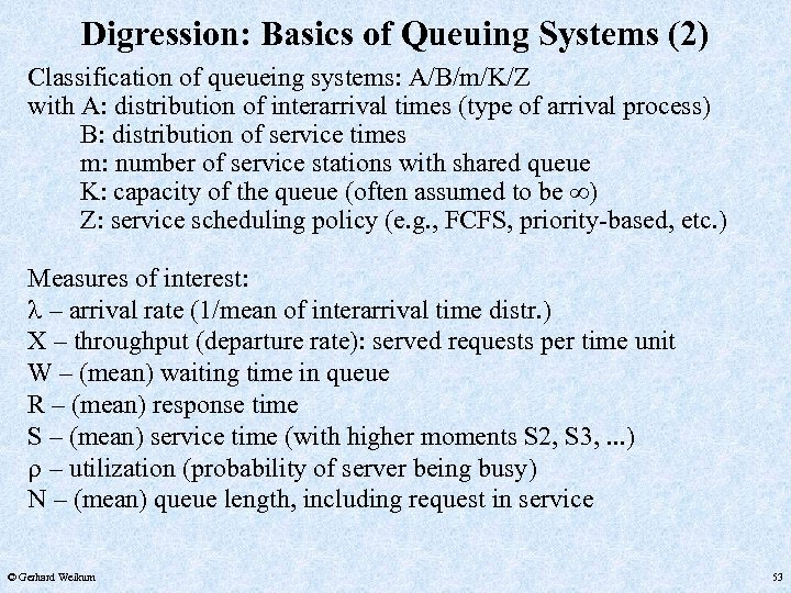 Digression: Basics of Queuing Systems (2) Classification of queueing systems: A/B/m/K/Z with A: distribution