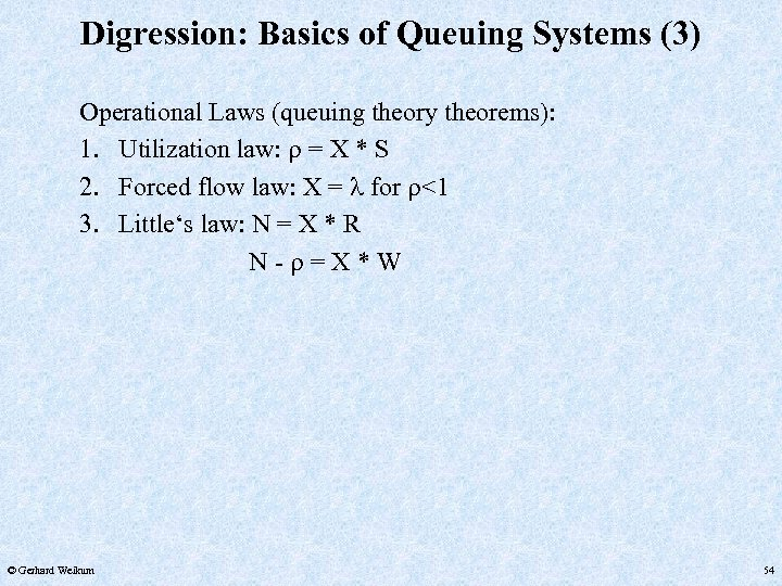 Digression: Basics of Queuing Systems (3) Operational Laws (queuing theory theorems): 1. Utilization law: