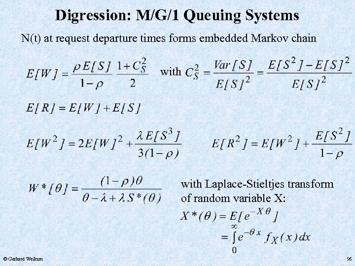 Digression: M/G/1 Queuing Systems N(t) at request departure times forms embedded Markov chain with
