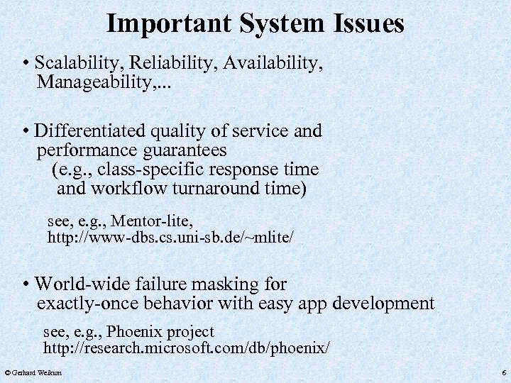 Important System Issues • Scalability, Reliability, Availability, Manageability, . . . • Differentiated quality