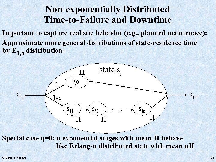 Non-exponentially Distributed Time-to-Failure and Downtime Important to capture realistic behavior (e. g. , planned